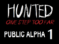 Hunted: One Step Too Far / PUBLIC ALPHA 1