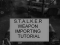 STALKER WEAPONS IMPORTING TUTORIAL