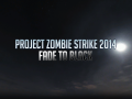 Project Zombie Strike 2014 Fade to Black