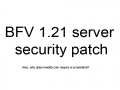 BFV 1.21 Linux server security patch