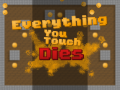 Everything You Touch Dies!!!