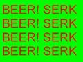 Beer! Serk (Pre-Alpha)