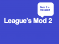 League's Mod 2 Beta 2