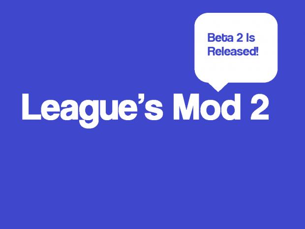 League's Mod 2 Beta 2