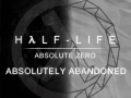 Half-Life: Absolute Zero - Absolutely Abandoned