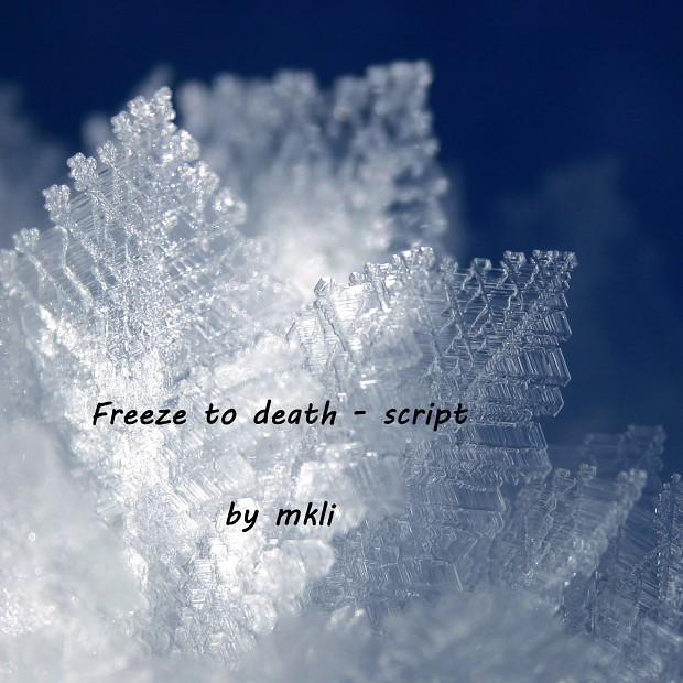 Freeze to death -Script