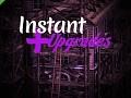Instant Upgrades 1.0.1