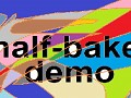Half-Baked Demo