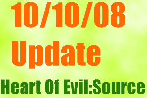 Heart Of Evil: Source Update 10/10/08