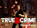 True crime Hong Kong 0.7 demo