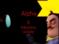 Hello Neighbor Alpha X Mystery Update