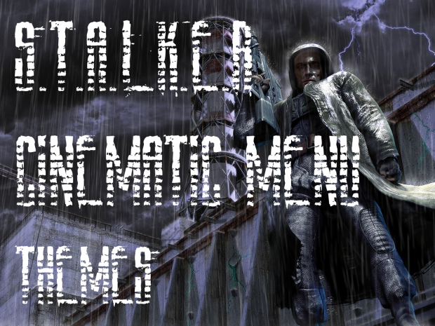 S.T.A.L.K.E.R.: CoP Cinematic Menu Themes