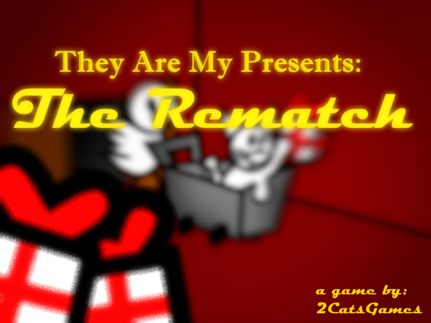 They Are My Presents: The Rematch. Ver 1.0