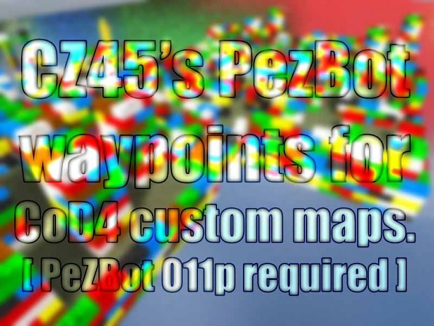 CZ45's PeZBot Waypoints For CoD4 Custom Map