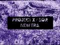 Project X | S.O.R | New Era Beta 0.1