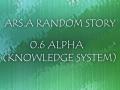 ARS:A Random Story V0.6(ALPHA - Knowledge Update)
