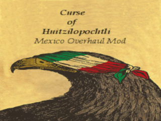 Curse of Huitzilopochtli - Mexico Overhaul