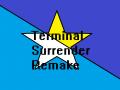 Terminal Surrender Remake