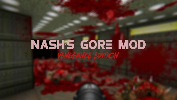 Nash's Gore Mod: Vengeance Edition v0.9 beta