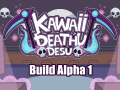 Kawaii Deathu Desu - Build Alpha 1