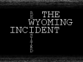 The Wyoming Incident: ReWIsited 1.0.0