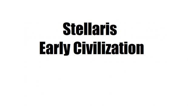 stellaris early civilization 1.0