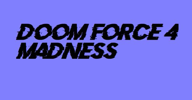 Doom Force 4: Madness