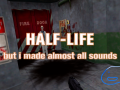 Half-Life 1 , but all sounds is my voice