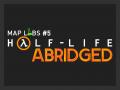 Map Labs #5 - Half-Life: Abridged