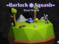 Barlock Squash: Preview - Steel World
