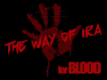 The Way Of Ira (TWOIRA) v1.0.0 an episode for Blood