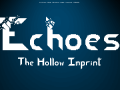 Echoes: The Hollow Imprint (v0.1a - s0.2)