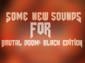 Some new sounds for Brutal Doom: Black Edition v1