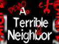 ATerribleNeighbor Demo Patch 2