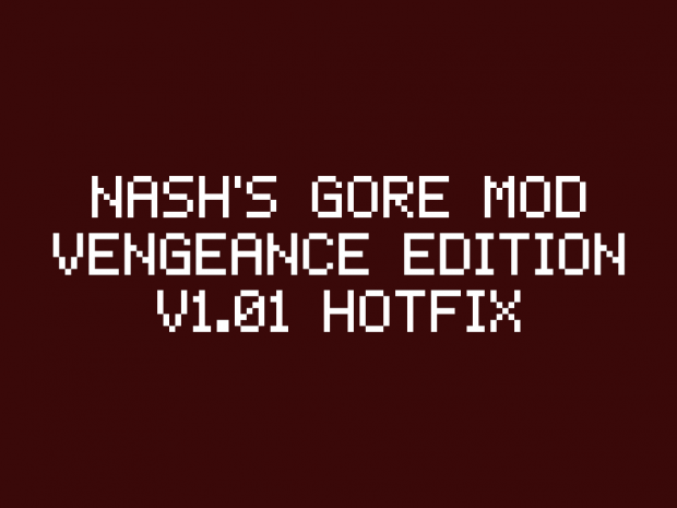 Nash's Gore Mod: Vengeance Edition (v1.01 Hotfix)