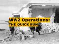 WW2 Operations: The Quick Run