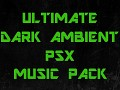 ULTIMATE DARK AMBIENT PSX MUSIC PACK