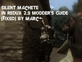 Silent Machete in Redux 2.9 Modder's Guide [FIXED]