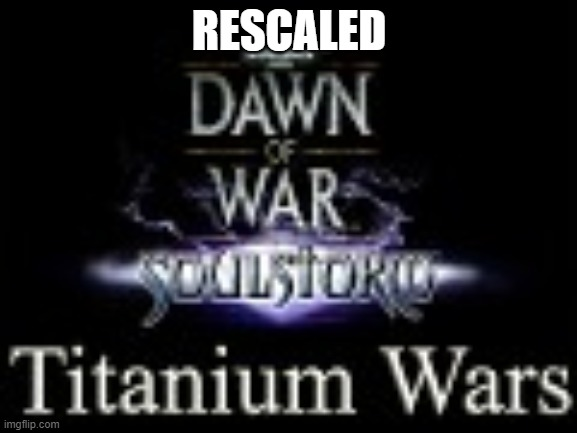 Titanium Wars rescale
