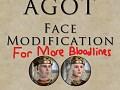 AGOT Faces Modification   More Bloodlines *NEW*