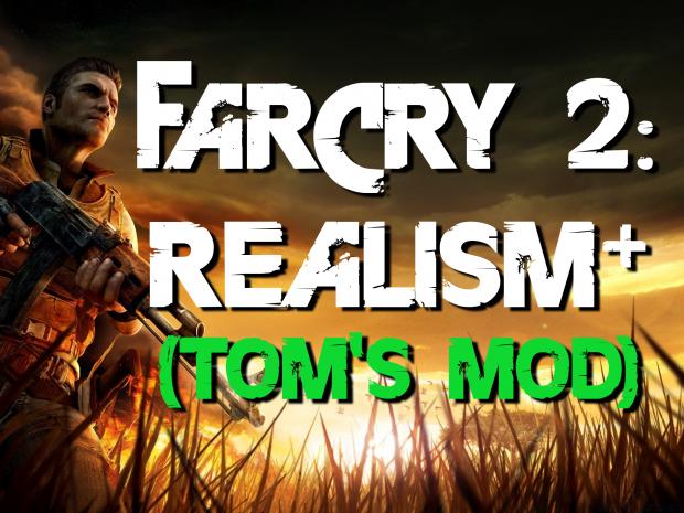 Far Cry 2: Realism+ (Tom's Mod) v3.0