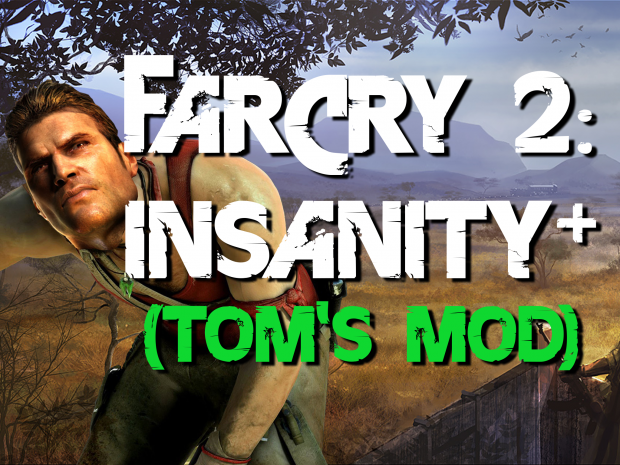 Far Cry 2: Insanity+ (Tom's Mod) v3.2