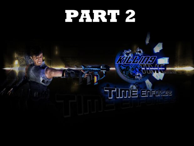 Time Enforcers (Killing Time 2k9) Part 2