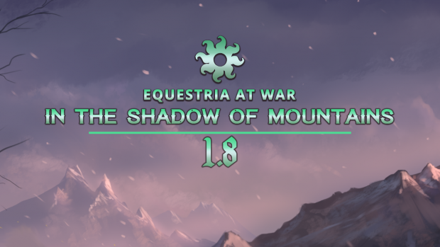 """Equestria At War 1.8.0.1 """"In the Shadow of Mountains"""""""