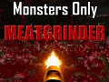 Meatgrinder - Monsters Only