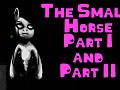 The Small Horse Part 1 & Part 2