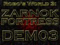 Robo's World 3 Zarnok Fortress DEM03