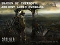Shadow of Chernobyl Ambient Audio Overhaul v1.8
