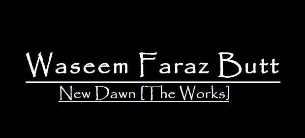 New Dawn [The Works] By Waseem Faraz Butt