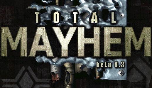 Total Mayhem beta 6.3